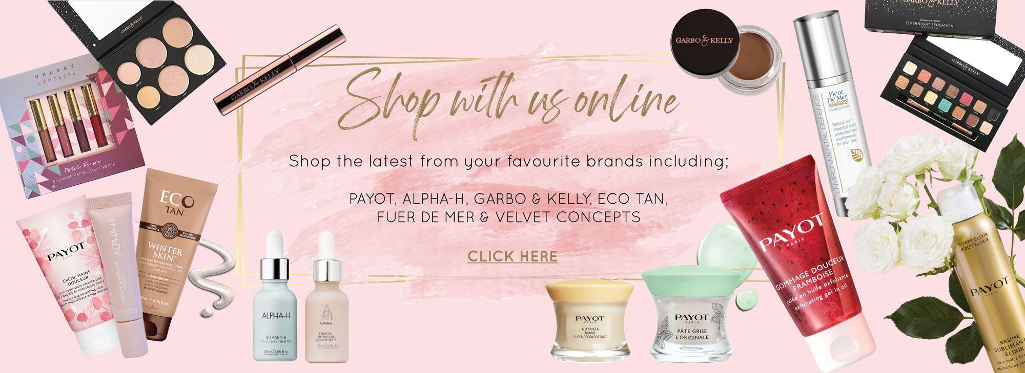 Shop with us online for the latest from your favorite brands including payot, alpha-h, garbo & kelly, eco tan, fuer de mer and velvet concepts